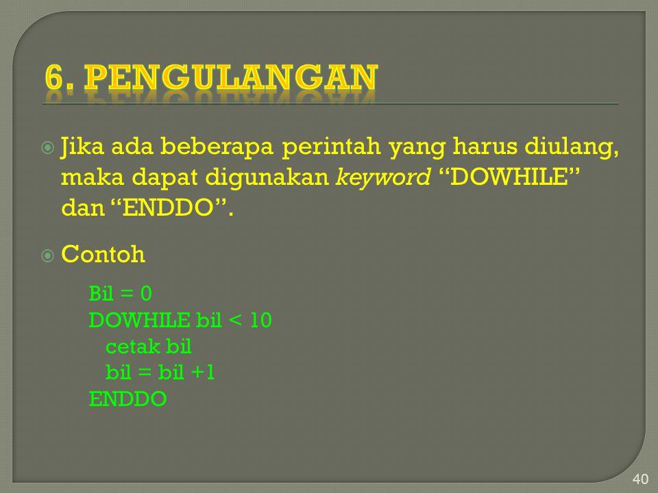 """ Jika ada beberapa perintah yang harus diulang, maka dapat digunakan keyword """"DOWHILE"""" dan """"ENDDO"""".  Contoh Bil = 0 DOWHILE bil < 10 cetak bil bil ="""