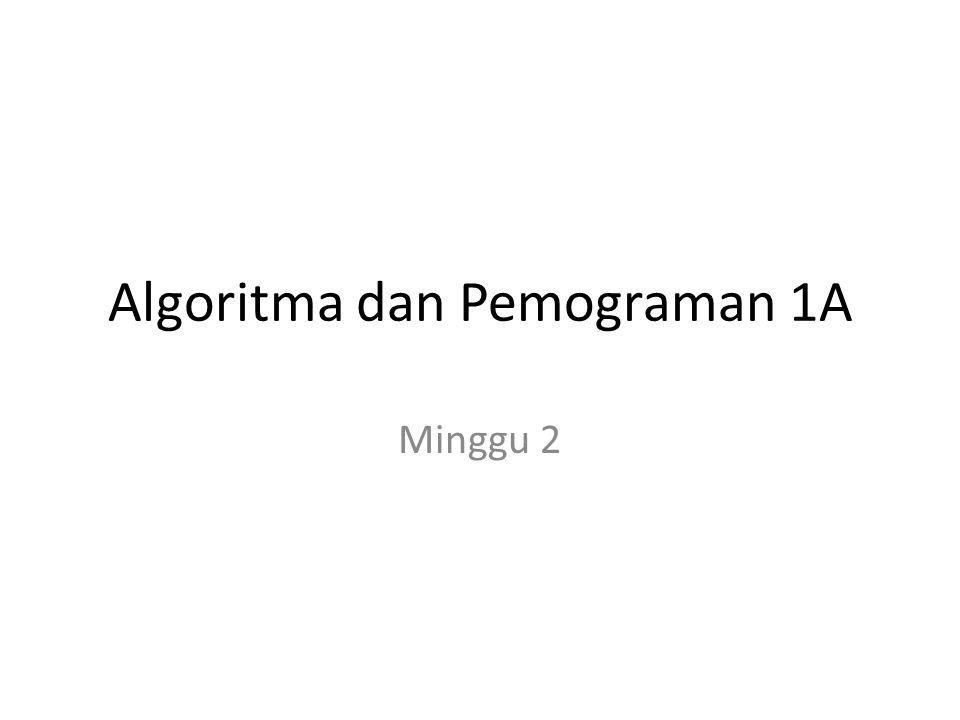Algoritma dan Pemograman 1A Minggu 2