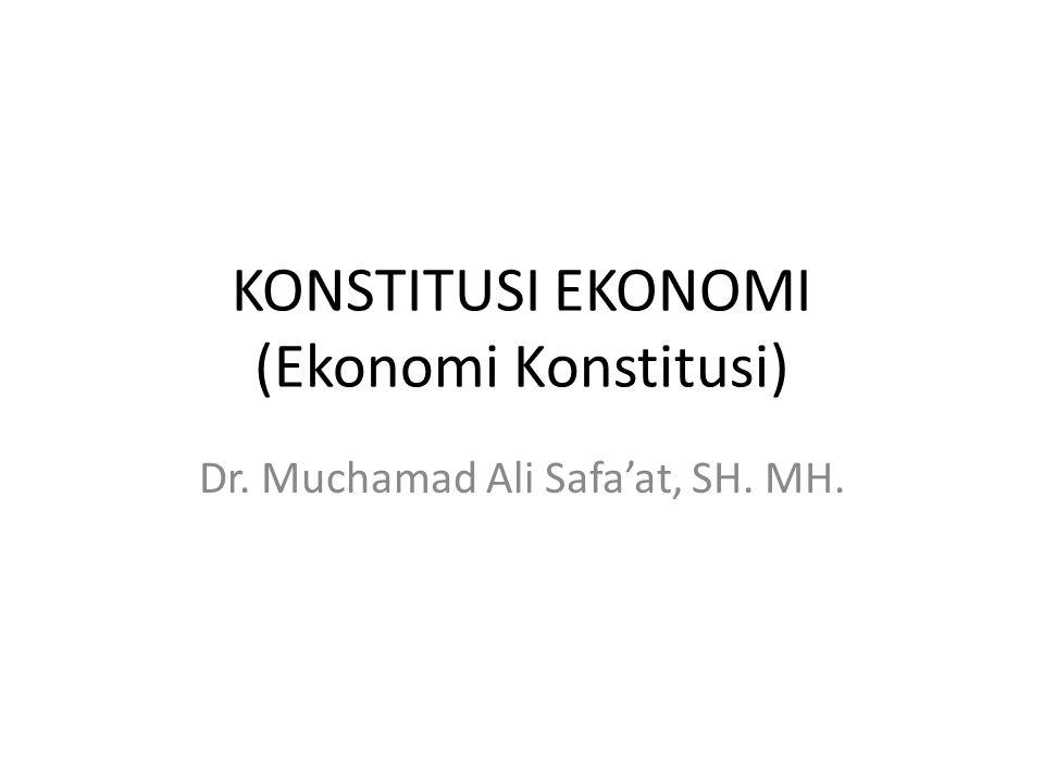 KONSTITUSI EKONOMI (Ekonomi Konstitusi) Dr. Muchamad Ali Safa'at, SH. MH.