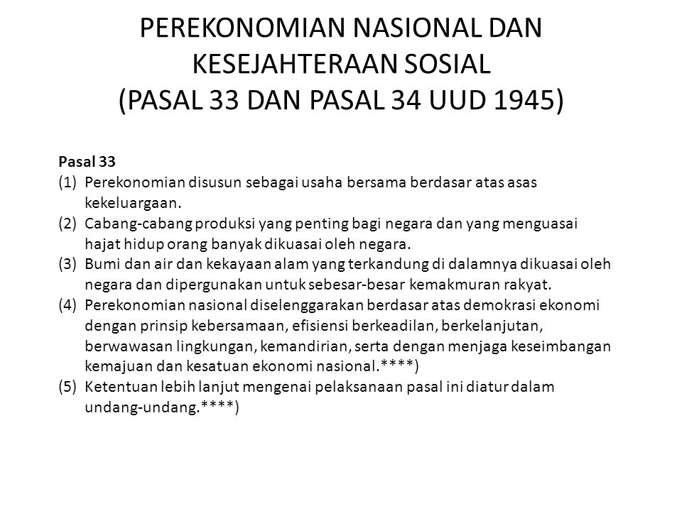 PEREKONOMIAN NASIONAL DAN KESEJAHTERAAN SOSIAL (PASAL 33 DAN PASAL 34 UUD 1945) Pasal 33 (1) Perekonomian disusun sebagai usaha bersama berdasar atas asas kekeluargaan.