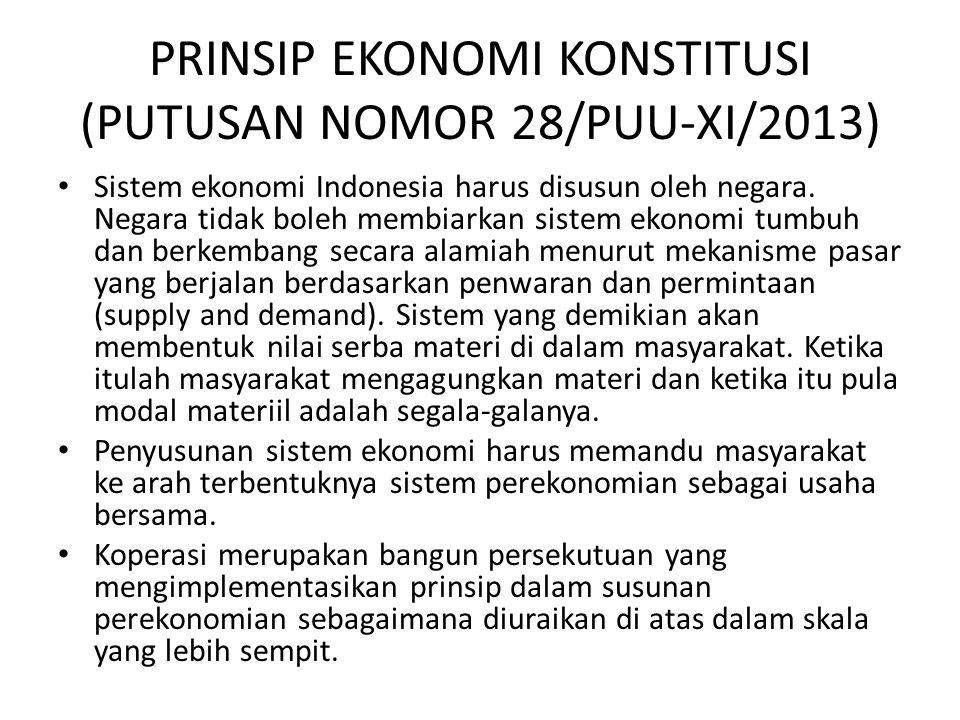 PRINSIP EKONOMI KONSTITUSI (PUTUSAN NOMOR 28/PUU-XI/2013) Sistem ekonomi Indonesia harus disusun oleh negara.