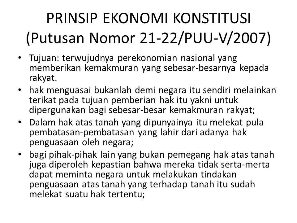 PRINSIP EKONOMI KONSTITUSI (Putusan Nomor 21-22/PUU-V/2007) Tujuan: terwujudnya perekonomian nasional yang memberikan kemakmuran yang sebesar-besarnya kepada rakyat.