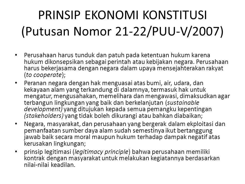 PRINSIP EKONOMI KONSTITUSI (Putusan Nomor 21-22/PUU-V/2007) Perusahaan harus tunduk dan patuh pada ketentuan hukum karena hukum dikonsepsikan sebagai perintah atau kebijakan negara.