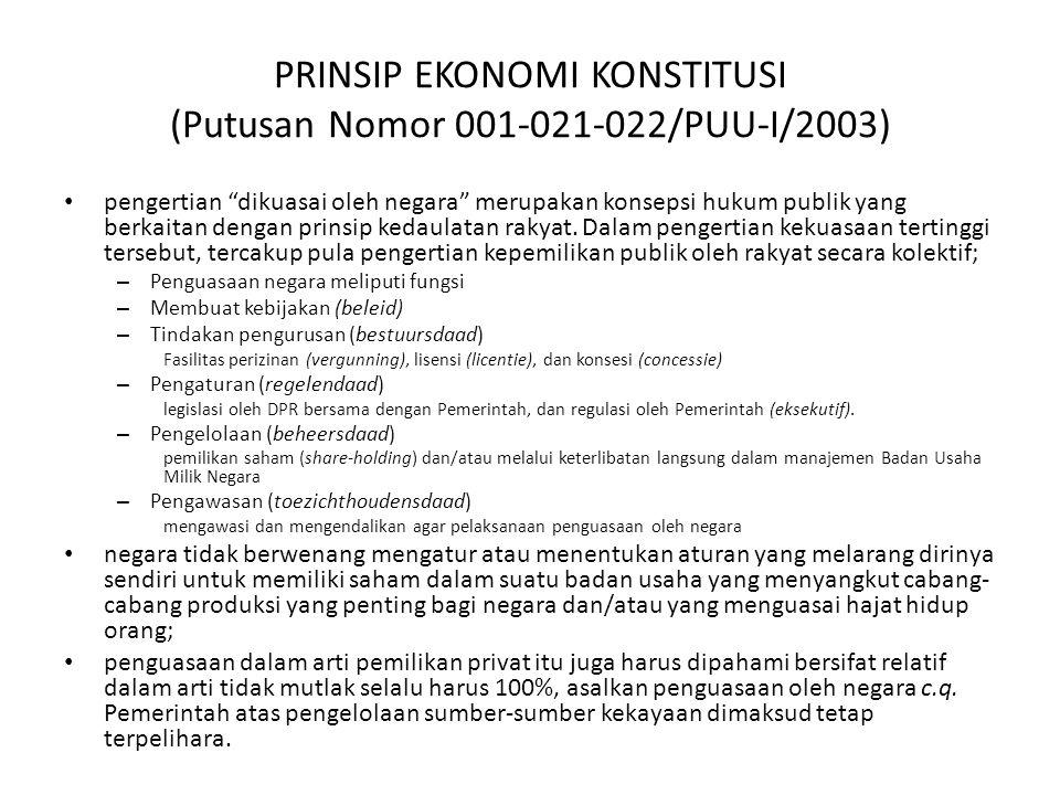 PRINSIP EKONOMI KONSTITUSI (Putusan Nomor 001-021-022/PUU-I/2003) pengertian dikuasai oleh negara merupakan konsepsi hukum publik yang berkaitan dengan prinsip kedaulatan rakyat.