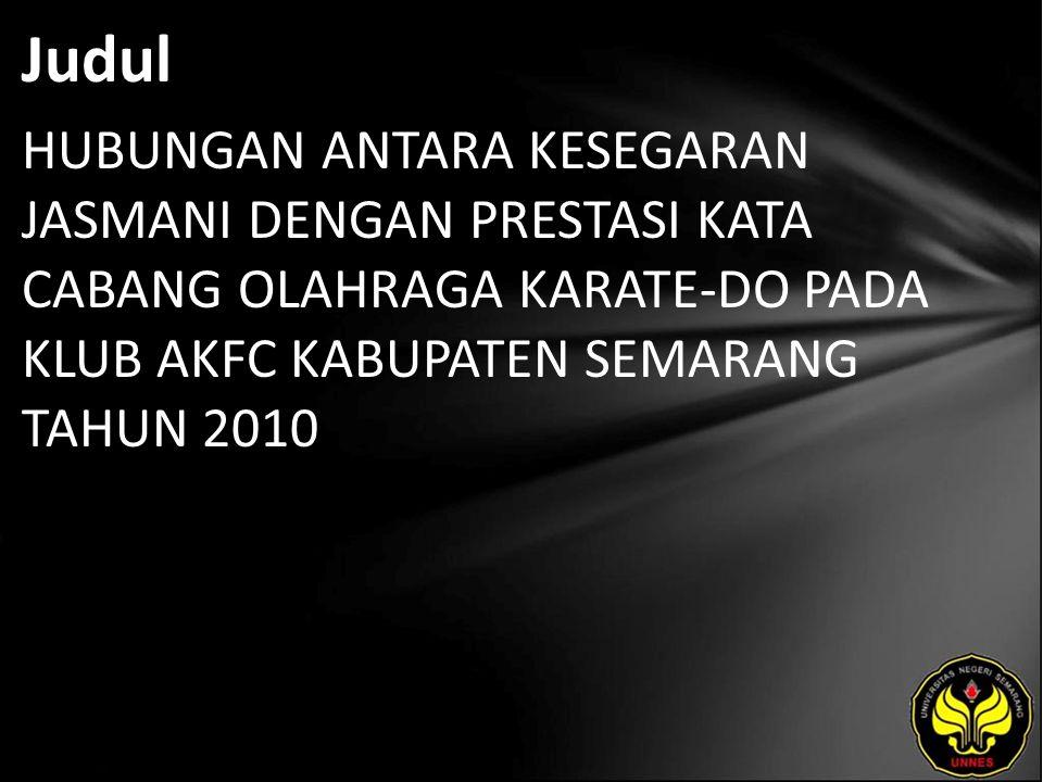 Judul HUBUNGAN ANTARA KESEGARAN JASMANI DENGAN PRESTASI KATA CABANG OLAHRAGA KARATE-DO PADA KLUB AKFC KABUPATEN SEMARANG TAHUN 2010