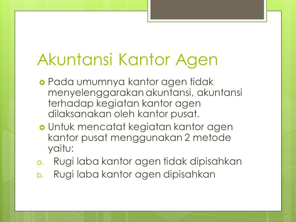 Akuntansi Kantor Agen  Pada umumnya kantor agen tidak menyelenggarakan akuntansi, akuntansi terhadap kegiatan kantor agen dilaksanakan oleh kantor pu