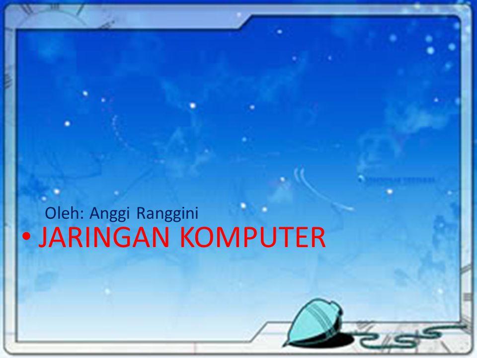 JARINGAN KOMPUTER Oleh: Anggi Ranggini