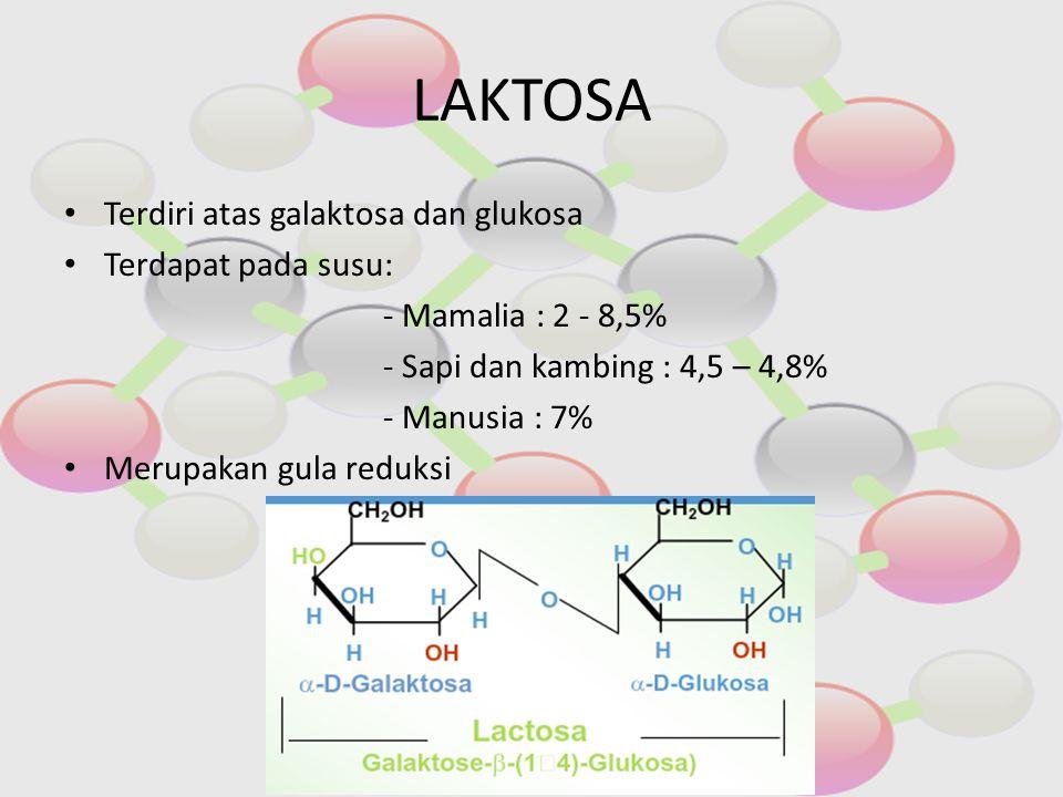 LAKTOSA Terdiri atas galaktosa dan glukosa Terdapat pada susu: - Mamalia : 2 - 8,5% - Sapi dan kambing : 4,5 – 4,8% - Manusia : 7% Merupakan gula redu