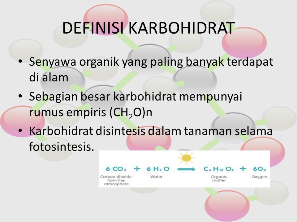 Senyawa organik yang paling banyak terdapat di alam Sebagian besar karbohidrat mempunyai rumus empiris (CH 2 O)n Karbohidrat disintesis dalam tanaman selama fotosintesis.