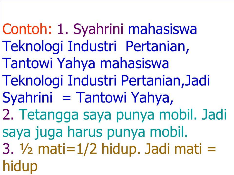 Contoh: 1. Syahrini mahasiswa Teknologi Industri Pertanian, Tantowi Yahya mahasiswa Teknologi Industri Pertanian,Jadi Syahrini = Tantowi Yahya, 2. Tet