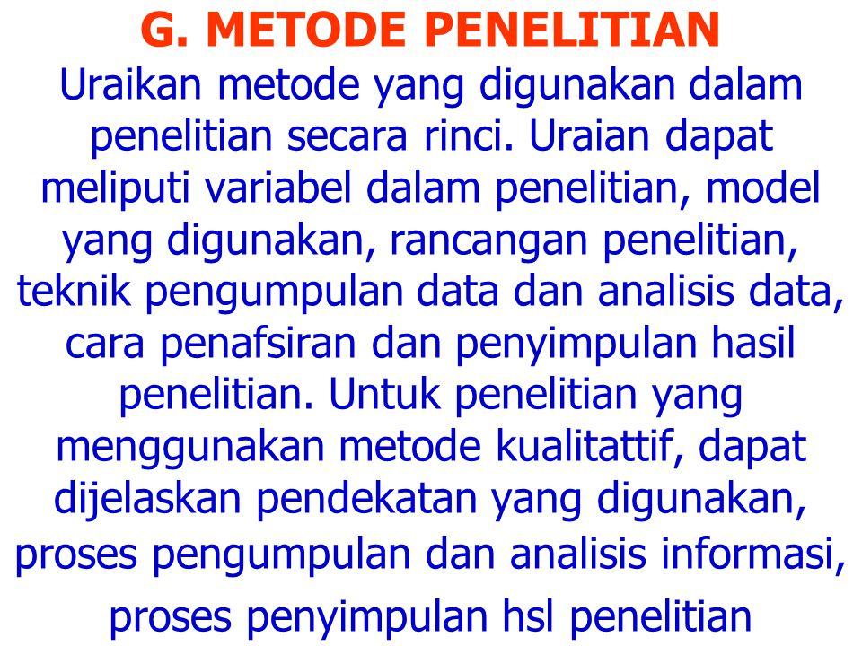 G. METODE PENELITIAN Uraikan metode yang digunakan dalam penelitian secara rinci. Uraian dapat meliputi variabel dalam penelitian, model yang digunaka
