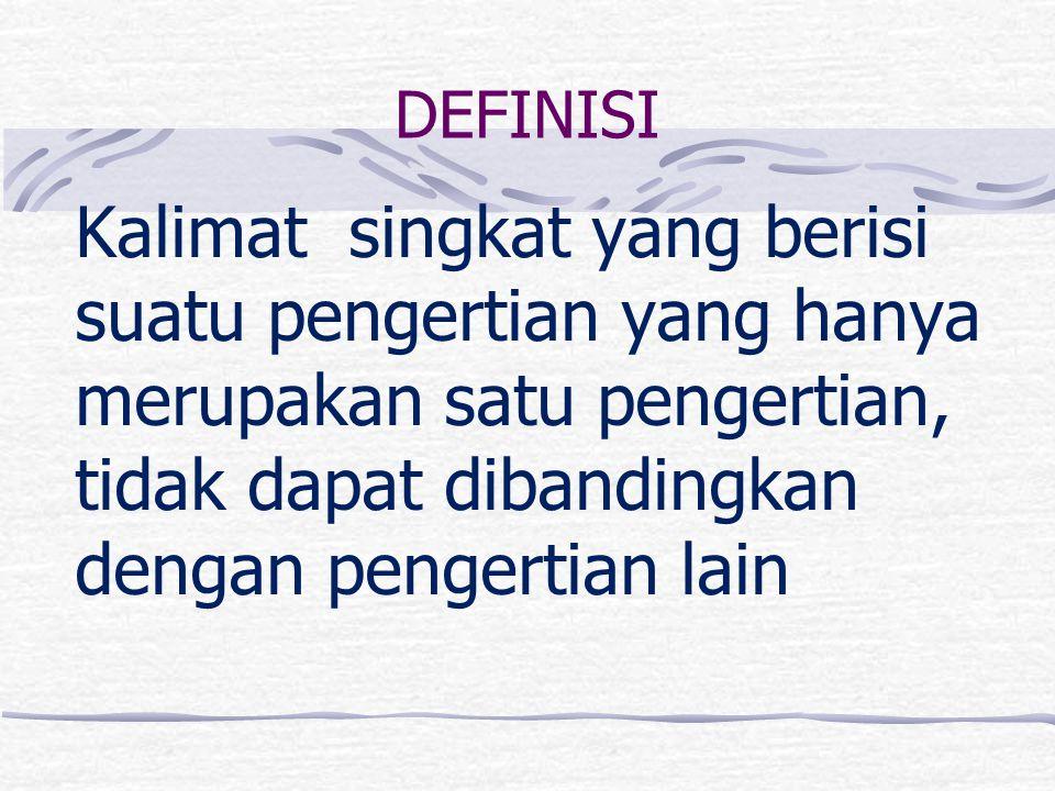 DEFINISI Kalimat singkat yang berisi suatu pengertian yang hanya merupakan satu pengertian, tidak dapat dibandingkan dengan pengertian lain