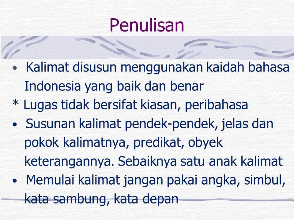 Penulisan Kalimat disusun menggunakan kaidah bahasa Indonesia yang baik dan benar * Lugas tidak bersifat kiasan, peribahasa Susunan kalimat pendek-pen