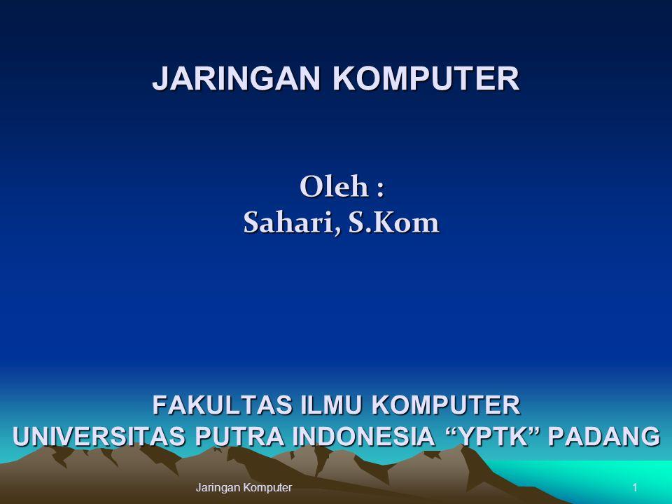 """JARINGAN KOMPUTER Jaringan Komputer1 Oleh : Sahari, S.Kom FAKULTAS ILMU KOMPUTER UNIVERSITAS PUTRA INDONESIA """"YPTK"""" PADANG"""