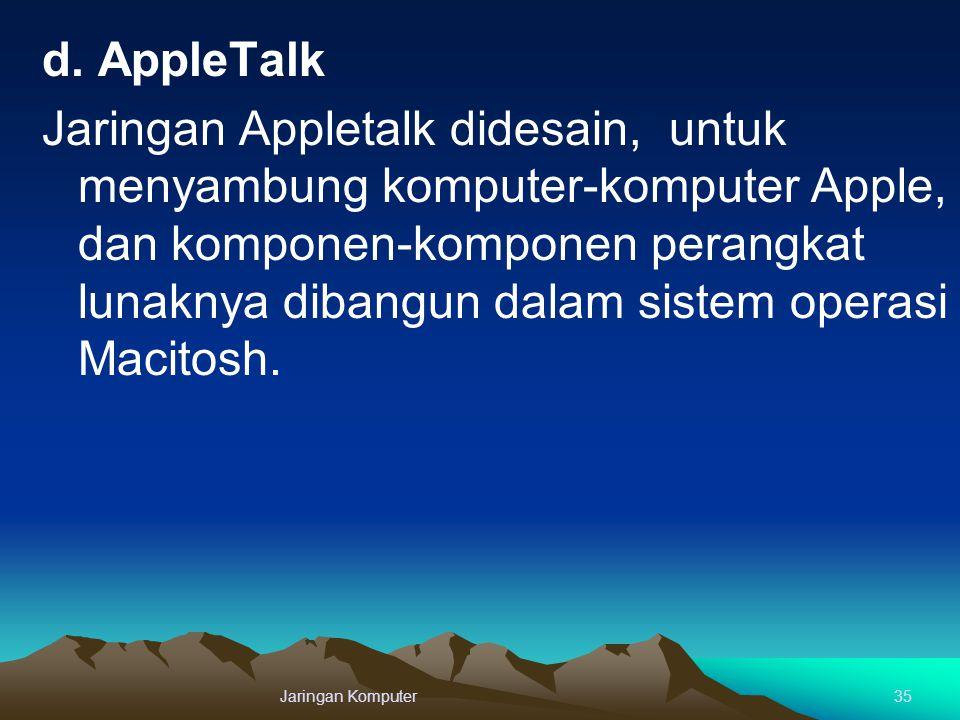 d. AppleTalk Jaringan Appletalk didesain, untuk menyambung komputer-komputer Apple, dan komponen-komponen perangkat lunaknya dibangun dalam sistem ope