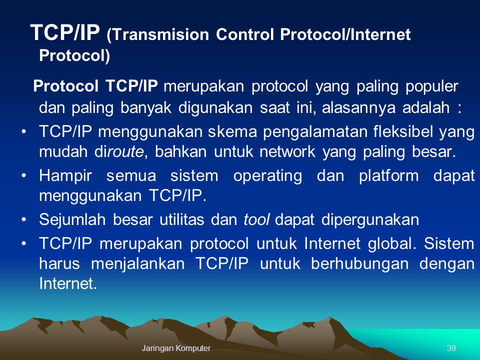TCP/IP (Transmision Control Protocol/Internet Protocol) Protocol TCP/IP merupakan protocol yang paling populer dan paling banyak digunakan saat ini, a