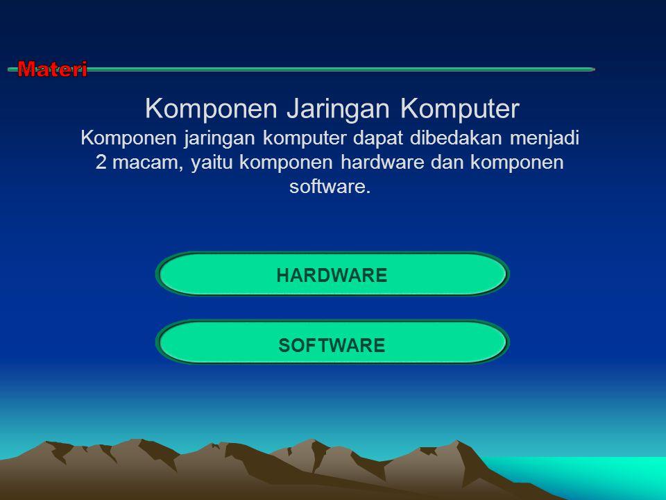 Komponen Jaringan Komputer Komponen jaringan komputer dapat dibedakan menjadi 2 macam, yaitu komponen hardware dan komponen software. HARDWARE SOFTWAR