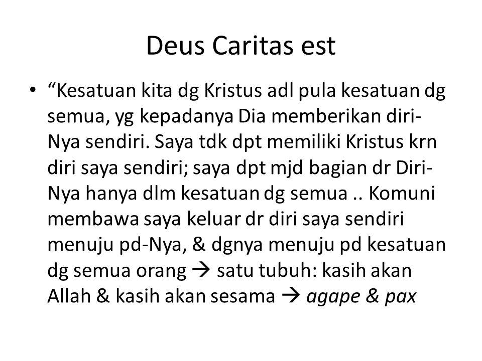 """Deus Caritas est """"Kesatuan kita dg Kristus adl pula kesatuan dg semua, yg kepadanya Dia memberikan diri- Nya sendiri. Saya tdk dpt memiliki Kristus kr"""