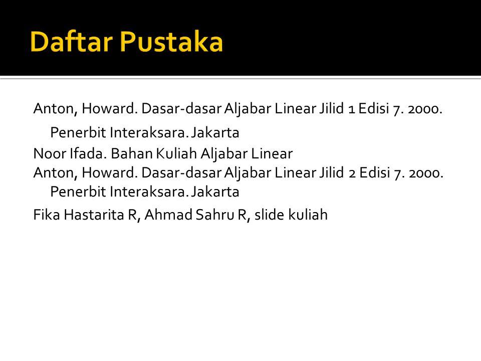 Anton, Howard. Dasar-dasar Aljabar Linear Jilid 1 Edisi 7. 2000. Penerbit Interaksara. Jakarta Noor Ifada. Bahan Kuliah Aljabar Linear Anton, Howard.