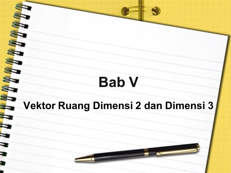 Bab V Vektor Ruang Dimensi 2 dan Dimensi 3