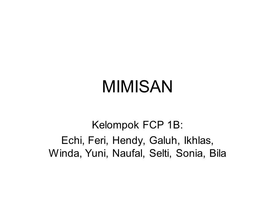 MIMISAN Kelompok FCP 1B: Echi, Feri, Hendy, Galuh, Ikhlas, Winda, Yuni, Naufal, Selti, Sonia, Bila