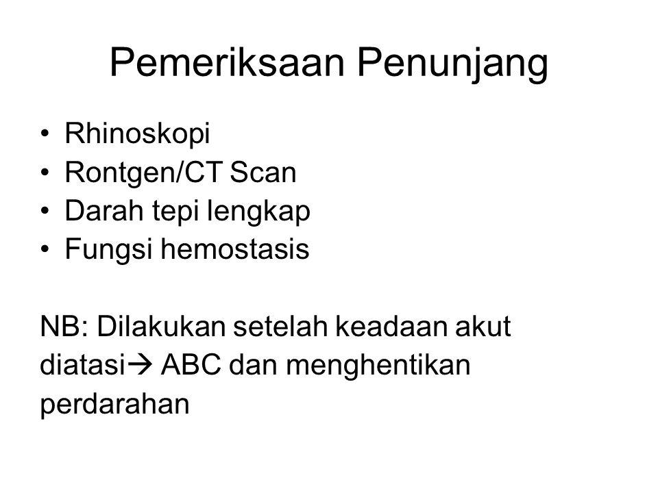 Pemeriksaan Penunjang Rhinoskopi Rontgen/CT Scan Darah tepi lengkap Fungsi hemostasis NB: Dilakukan setelah keadaan akut diatasi  ABC dan menghentika