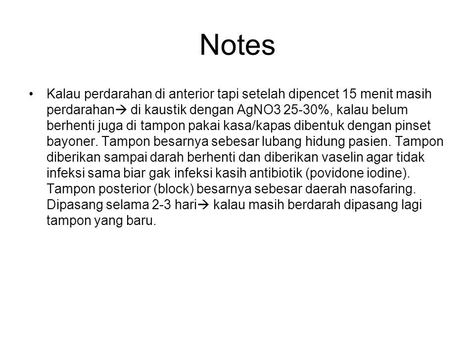 Notes Kalau perdarahan di anterior tapi setelah dipencet 15 menit masih perdarahan  di kaustik dengan AgNO3 25-30%, kalau belum berhenti juga di tamp