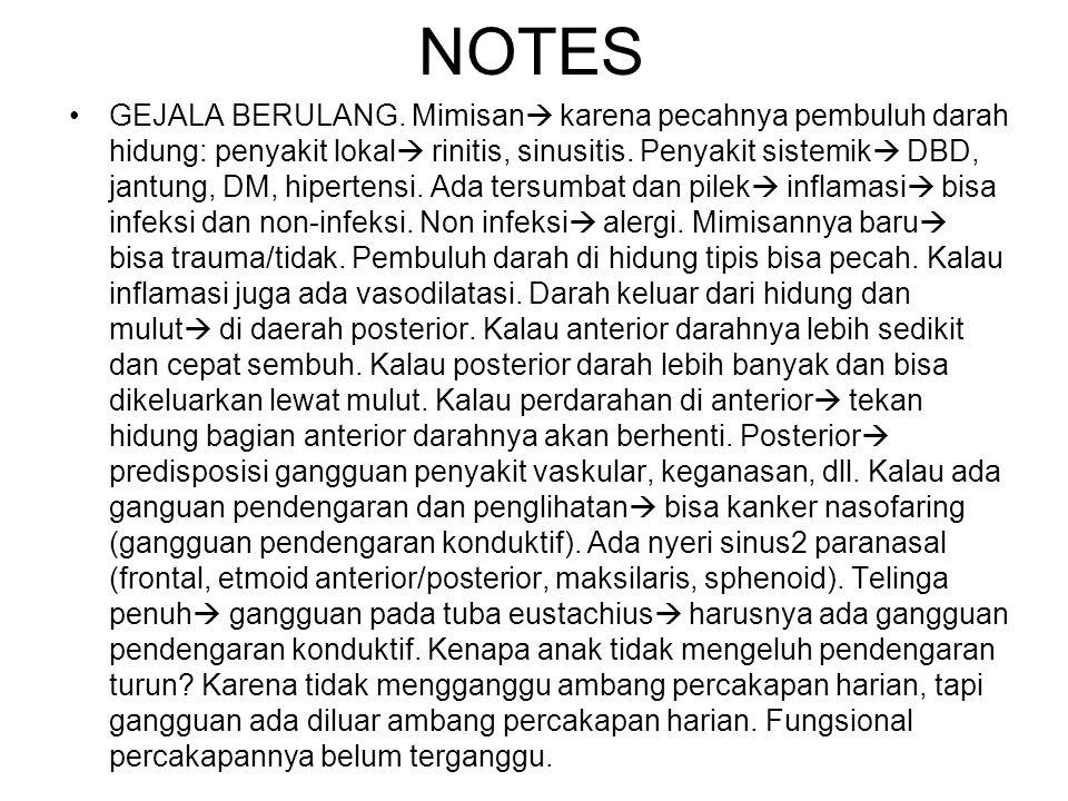 NOTES GEJALA BERULANG. Mimisan  karena pecahnya pembuluh darah hidung: penyakit lokal  rinitis, sinusitis. Penyakit sistemik  DBD, jantung, DM, hip