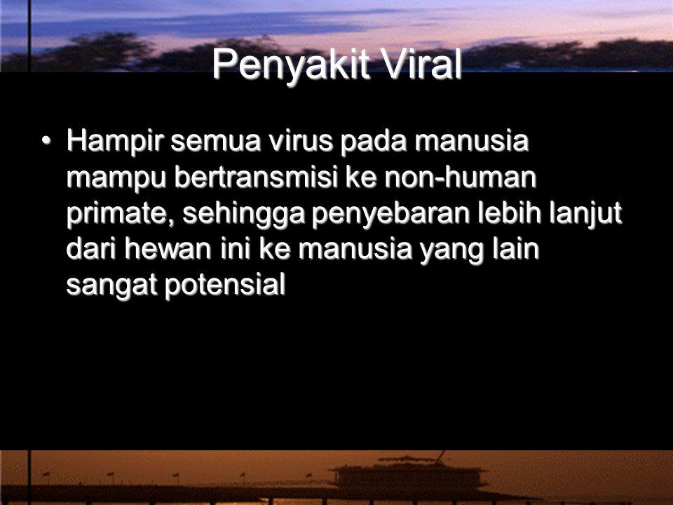 Penyakit Viral Hampir semua virus pada manusia mampu bertransmisi ke non-human primate, sehingga penyebaran lebih lanjut dari hewan ini ke manusia yang lain sangat potensialHampir semua virus pada manusia mampu bertransmisi ke non-human primate, sehingga penyebaran lebih lanjut dari hewan ini ke manusia yang lain sangat potensial