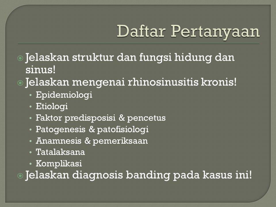  Jelaskan struktur dan fungsi hidung dan sinus!  Jelaskan mengenai rhinosinusitis kronis! Epidemiologi Etiologi Faktor predisposisi & pencetus Patog