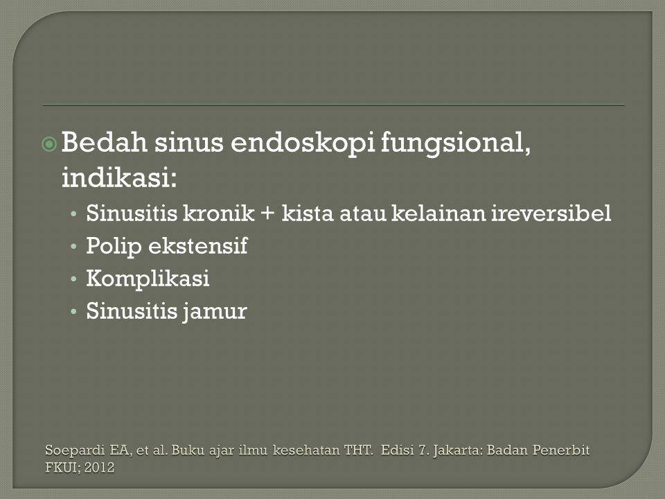  Bedah sinus endoskopi fungsional, indikasi: Sinusitis kronik + kista atau kelainan ireversibel Polip ekstensif Komplikasi Sinusitis jamur