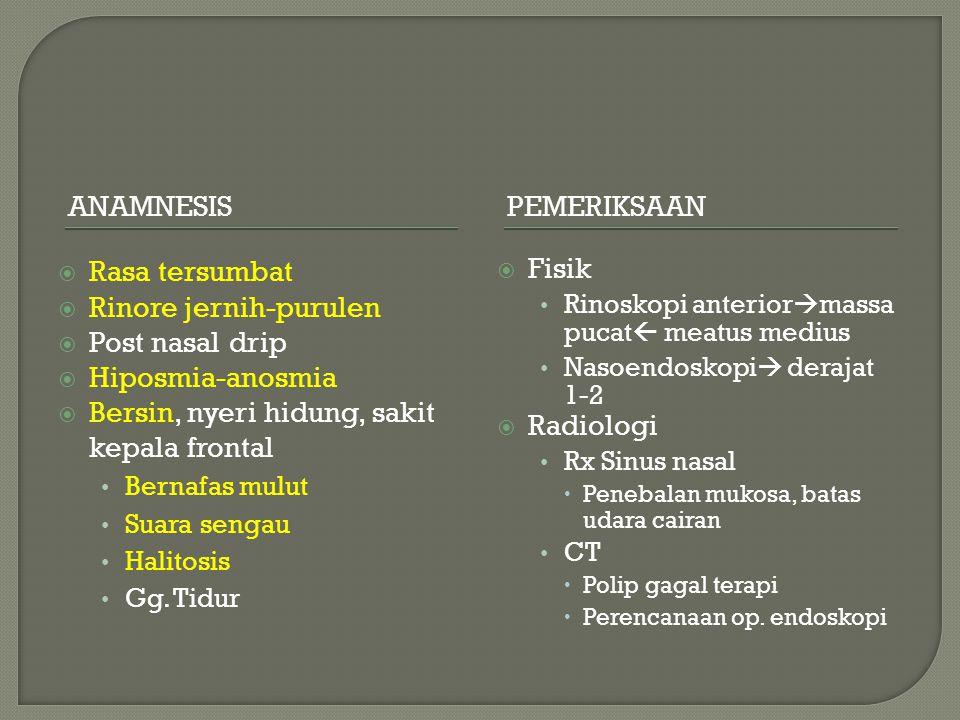 ANAMNESISPEMERIKSAAN  Rasa tersumbat  Rinore jernih-purulen  Post nasal drip  Hiposmia-anosmia  Bersin, nyeri hidung, sakit kepala frontal Bernaf
