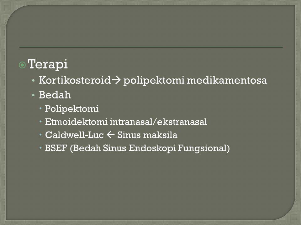  Terapi Kortikosteroid  polipektomi medikamentosa Bedah  Polipektomi  Etmoidektomi intranasal/ekstranasal  Caldwell-Luc  Sinus maksila  BSEF (B