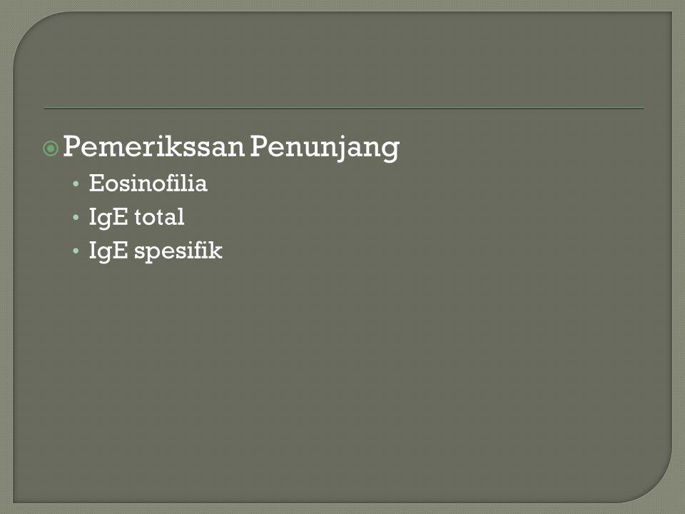  Pemerikssan Penunjang Eosinofilia IgE total IgE spesifik