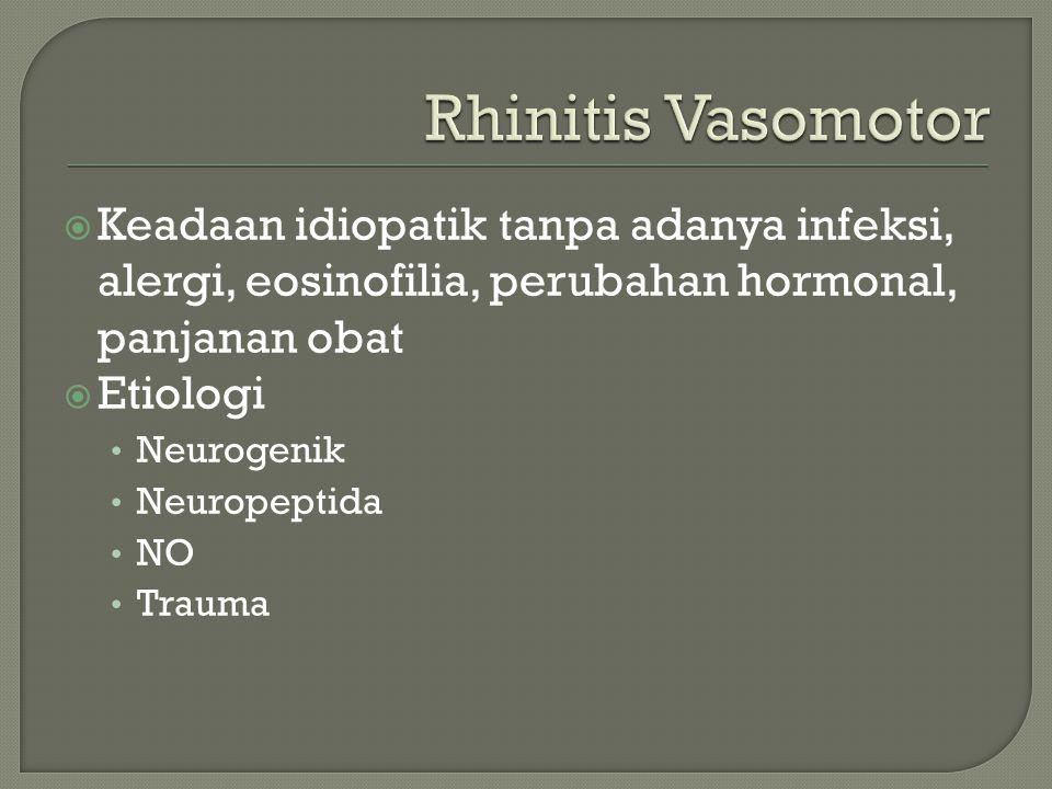  Keadaan idiopatik tanpa adanya infeksi, alergi, eosinofilia, perubahan hormonal, panjanan obat  Etiologi Neurogenik Neuropeptida NO Trauma
