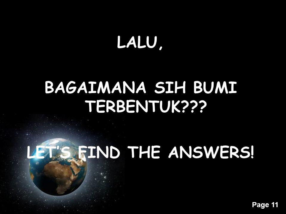 Page 11 LALU, BAGAIMANA SIH BUMI TERBENTUK??? LET'S FIND THE ANSWERS!