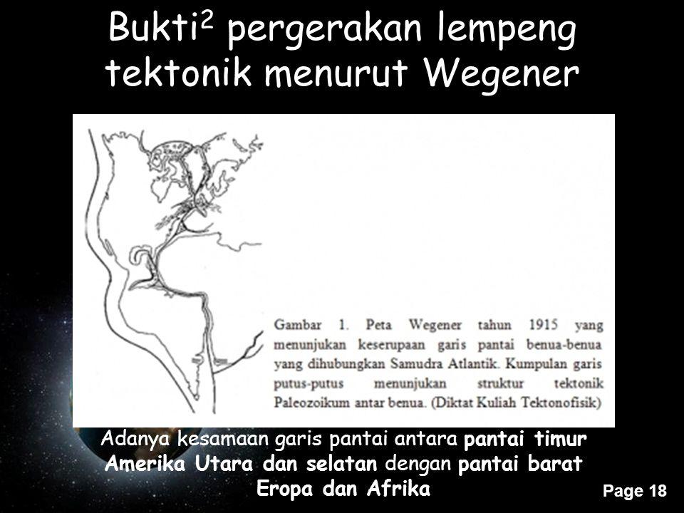 Page 18 Bukti 2 pergerakan lempeng tektonik menurut Wegener Adanya kesamaan garis pantai antara pantai timur Amerika Utara dan selatan dengan pantai b