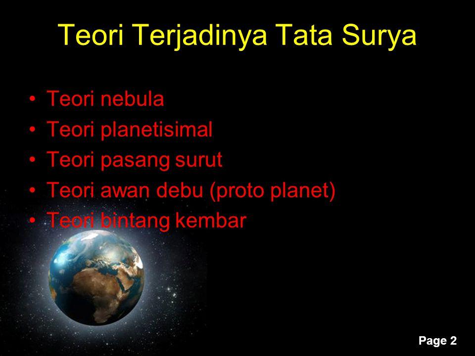 Page 2 Teori Terjadinya Tata Surya Teori nebula Teori planetisimal Teori pasang surut Teori awan debu (proto planet) Teori bintang kembar