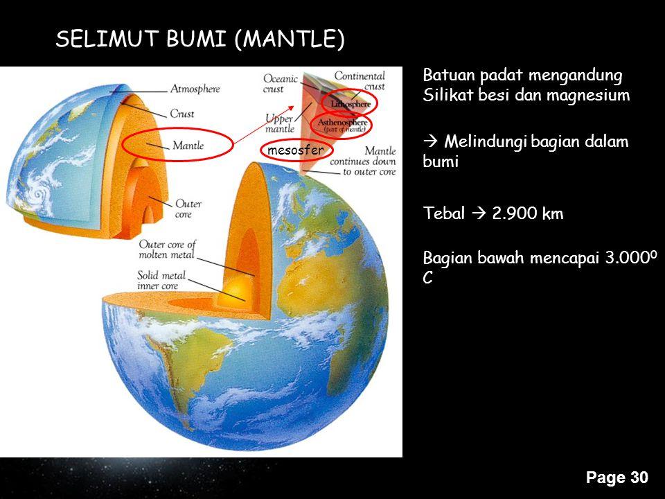 Page 30 Batuan padat mengandung Silikat besi dan magnesium  Melindungi bagian dalam bumi Tebal  2.900 km Bagian bawah mencapai 3.000 0 C mesosfer SE
