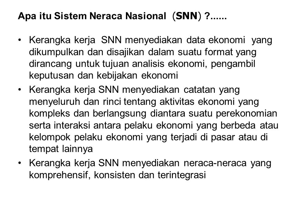 Unsur-unsur yang Bertalian dengan Pengertian SNN 1.Aktivitas dan transaksi SNN dirancang untuk menyediakan informasi tentang perilaku unit institusi dan aktivitasnya yaitu produksi, konsumsi dan akumulasi harta dalam bentuk analisis yang bermanfaat.