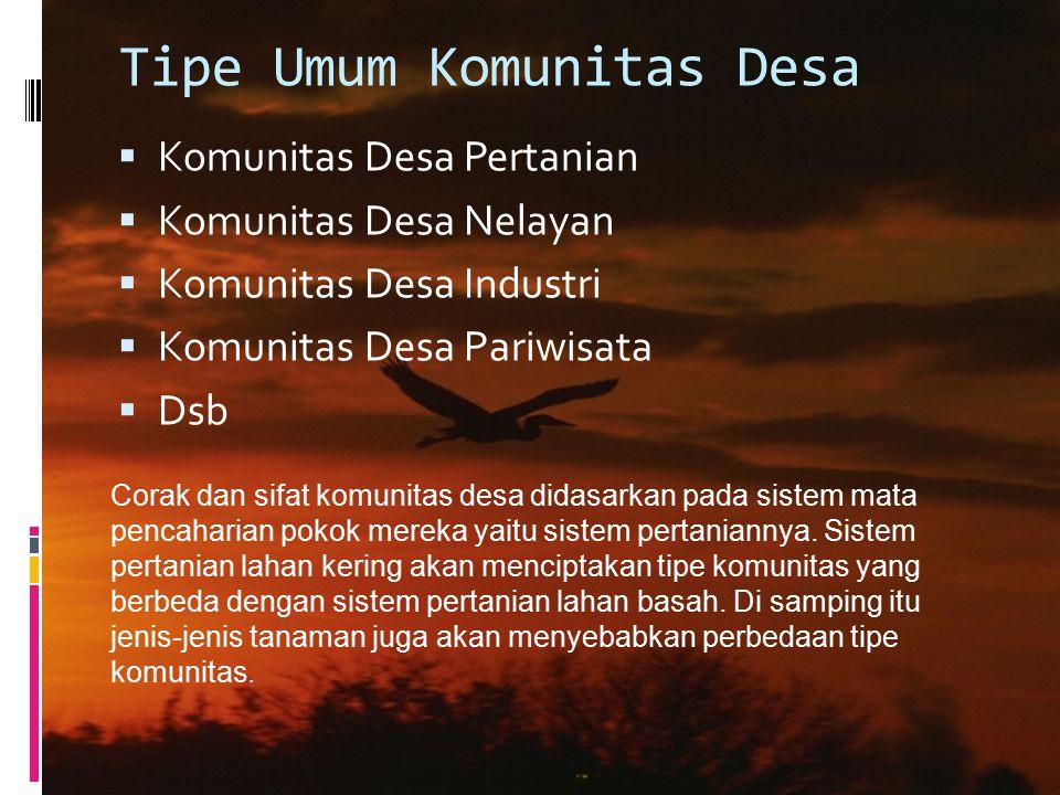Tipe Umum Komunitas Desa  Komunitas Desa Pertanian  Komunitas Desa Nelayan  Komunitas Desa Industri  Komunitas Desa Pariwisata  Dsb Corak dan sif