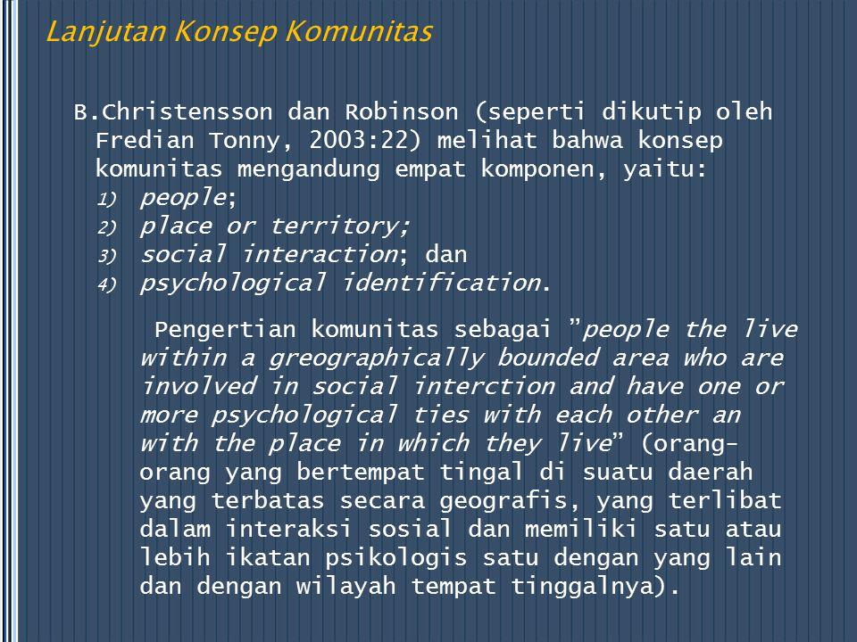 Lanjutan Konsep Komunitas B.Christensson dan Robinson (seperti dikutip oleh Fredian Tonny, 2003:22) melihat bahwa konsep komunitas mengandung empat ko