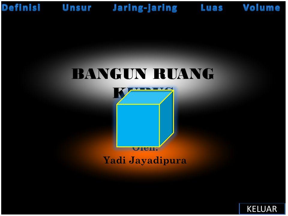 BANGUN RUANG KUBUS Oleh: Yadi Jayadipura KELUAR