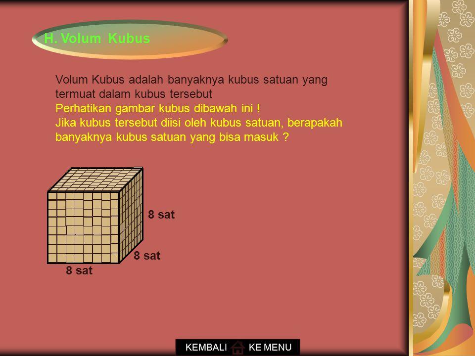 H. Volum Kubus Volum Kubus adalah banyaknya kubus satuan yang termuat dalam kubus tersebut Perhatikan gambar kubus dibawah ini ! Jika kubus tersebut d
