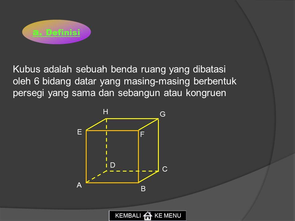 Kubus adalah sebuah benda ruang yang dibatasi oleh 6 bidang datar yang masing-masing berbentuk persegi yang sama dan sebangun atau kongruen a.