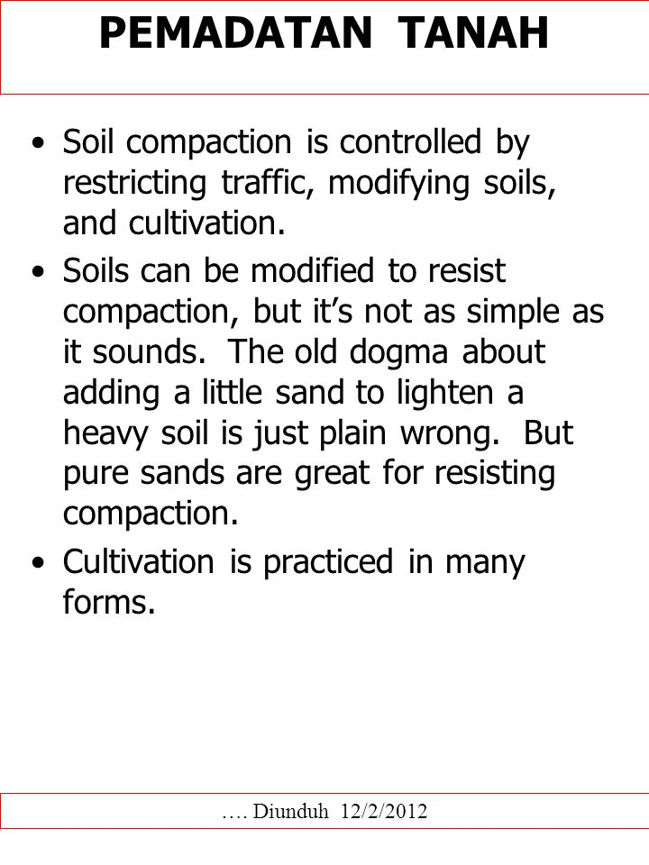 PEMADATAN TANAH Soil compaction occurs when forces, such as tire or foot traffic, compress the soil and alter pore structure.