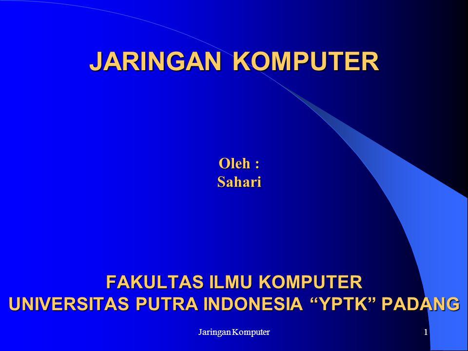 """Jaringan Komputer1 JARINGAN KOMPUTER Oleh : Sahari FAKULTAS ILMU KOMPUTER UNIVERSITAS PUTRA INDONESIA """"YPTK"""" PADANG"""