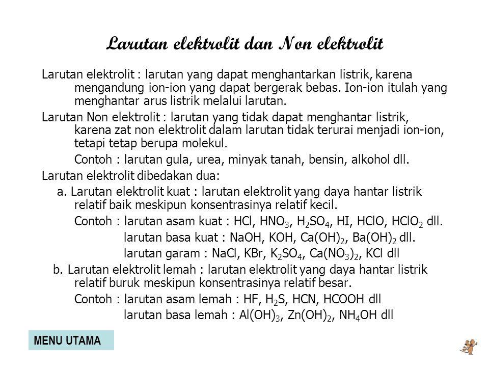 modifikasi farid Larutan elektrolit dan Non elektrolit Larutan elektrolit : larutan yang dapat menghantarkan listrik, karena mengandung ion-ion yang dapat bergerak bebas.