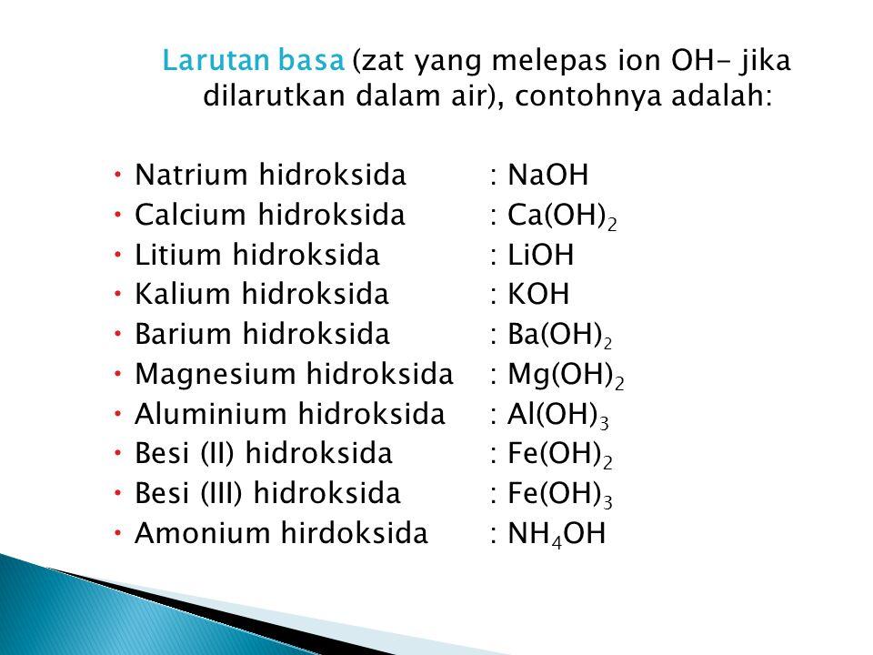 Larutan basa (zat yang melepas ion OH- jika dilarutkan dalam air), contohnya adalah:  Natrium hidroksida: NaOH  Calcium hidroksida: Ca(OH) 2  Litiu