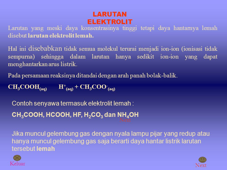 Larutan yang meski daya konsentrasinya tinggi tetapi daya hantarnya lemah disebut larutan elektrolit lemah.
